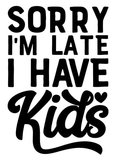 Sorry I'm Late I Have Kids Decal